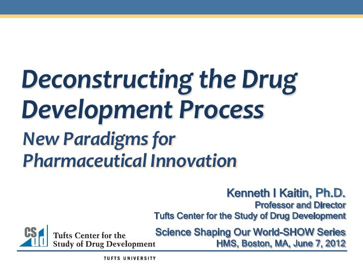 Deconstructing	  the	  Drug	  Development	  Process	  New	  Paradigms	  for	  Pharmaceutical	  Innovation	                ...
