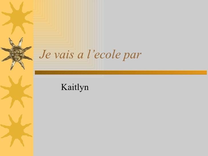 Je vais a l'ecole par Kaitlyn