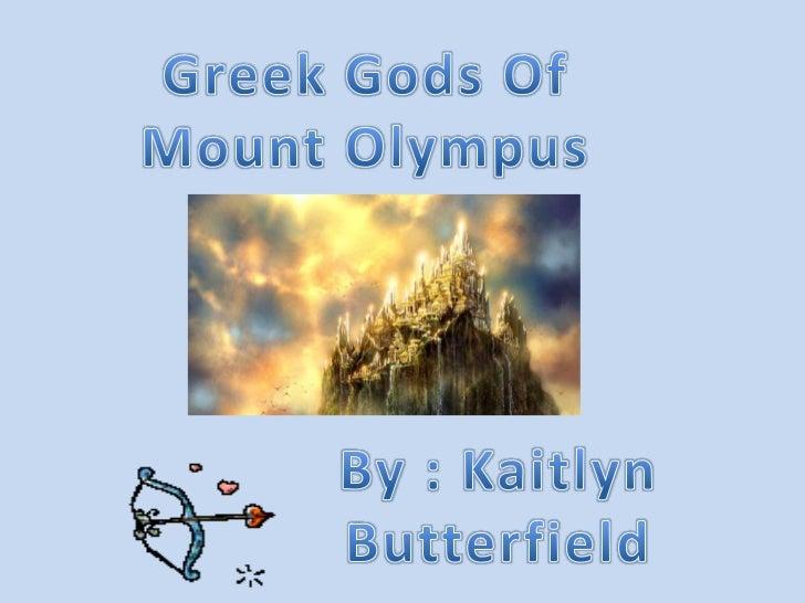 Greek Gods Of<br />Mount Olympus<br />By : Kaitlyn Butterfield<br />