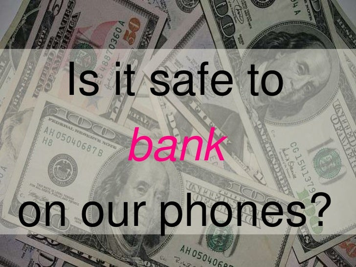 Is it safe to<br />bank<br />on our phones?<br />