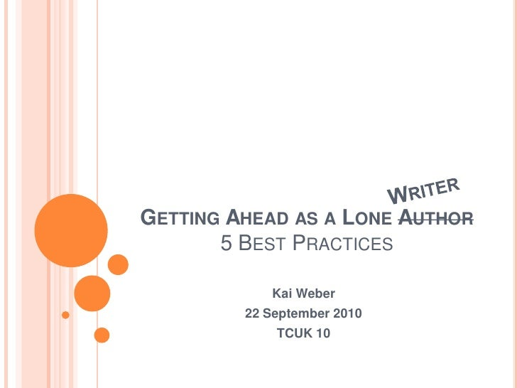 GETTING AHEAD AS A LONE AUTHOR        5 BEST PRACTICES              Kai Weber          22 September 2010              TCUK...