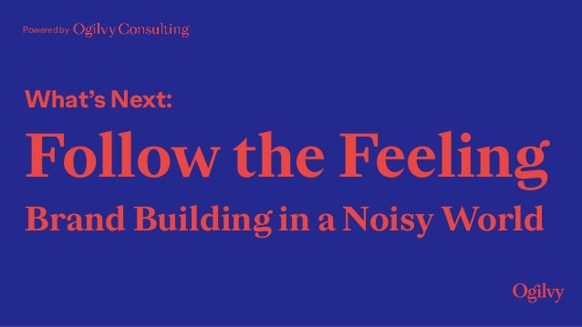 What's Next: Follow the Feeling Brand Building in a Noisy World Powered by