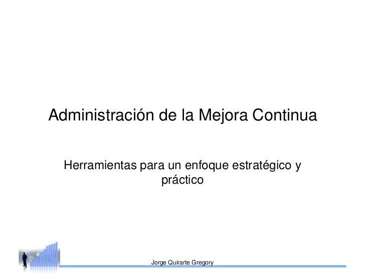 Administración de la Mejora Continua  Herramientas para un enfoque estratégico y                   práctico               ...