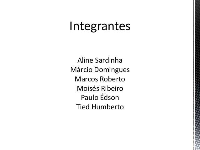 IntegrantesAline SardinhaMárcio DominguesMarcos RobertoMoisés RibeiroPaulo ÉdsonTied Humberto