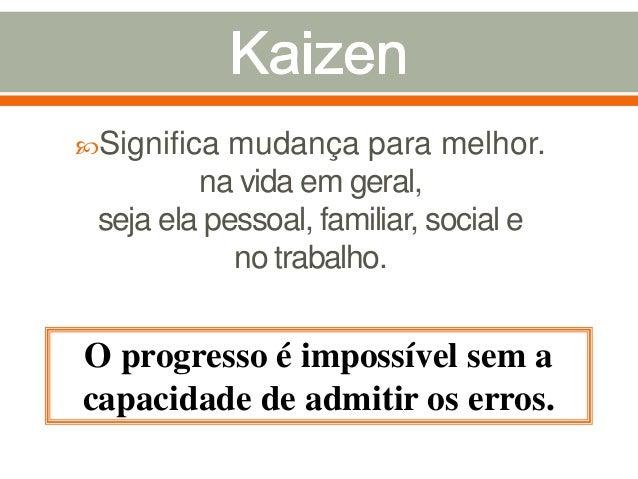 Significa mudança para melhor. na vida em geral, seja ela pessoal, familiar, social e no trabalho. O progresso é impossív...