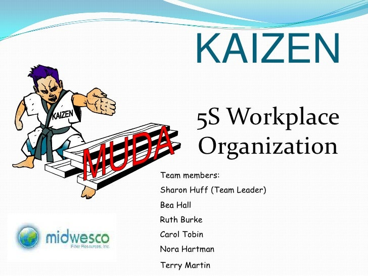 KAIZEN<br />MUDA<br />KAIZEN<br />5S Workplace<br />Organization<br />Team members:<br />Sharon Huff (Team Leader)<br />Be...