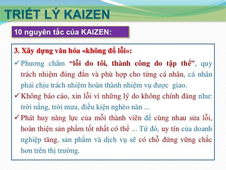 TRIẾT LÝ KAIZEN 10 nguyên tắc của KAIZEN: 5. Khuyến khích làm việc theo nhóm:  Tạo dựng các nhóm làm việc hiệu quả là một...