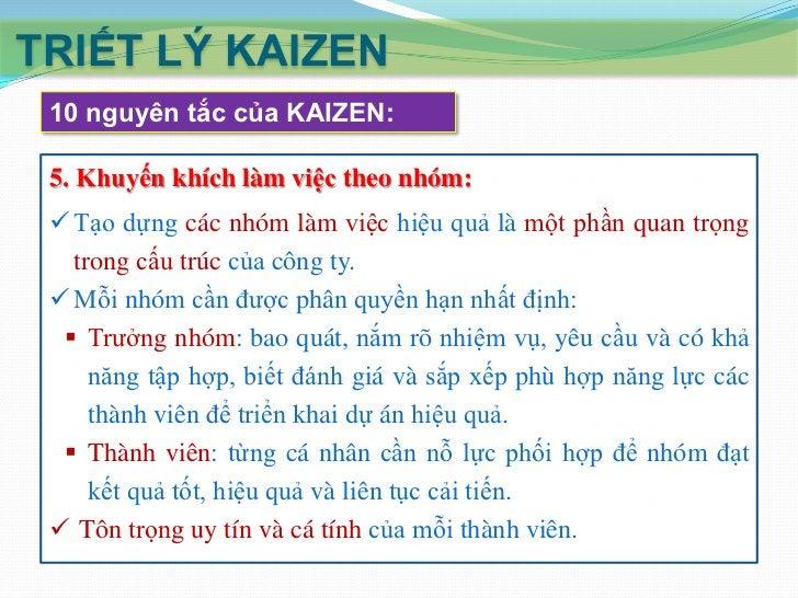 TRIẾT LÝ KAIZEN 10 nguyên tắc của KAIZEN: 7. Nuôi dưỡng các quy trình quan hệ đúng đắn:  Không tạo dựng quan hệ đối đầu h...
