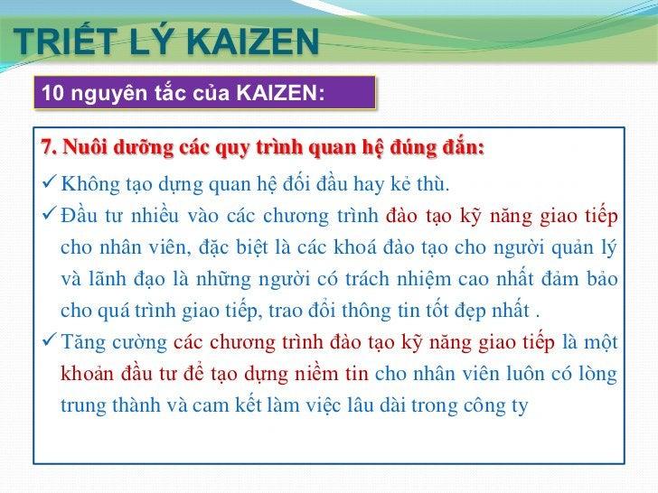 TRIẾT LÝ KAIZEN 10 nguyên tắc của KAIZEN: 9. Thông tin đến mọi nhân viên:  Thông tin là một yếu tố đầu vào quan trọng hàn...