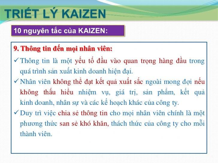TRIẾT LÝ KAIZEN Lợi ích của KAIZEN:  Tích lũy các cải tiến nhỏ thành kết quả lớn               (góp gió thành bão)  Giảm...