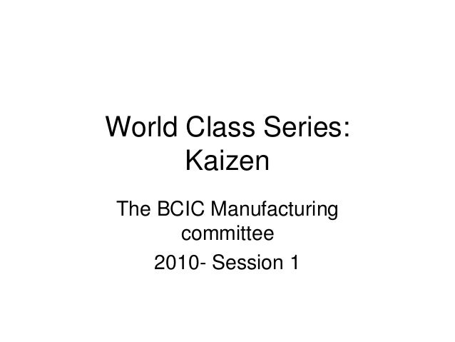 World Class Series: Kaizen The BCIC Manufacturing committee 2010- Session 1