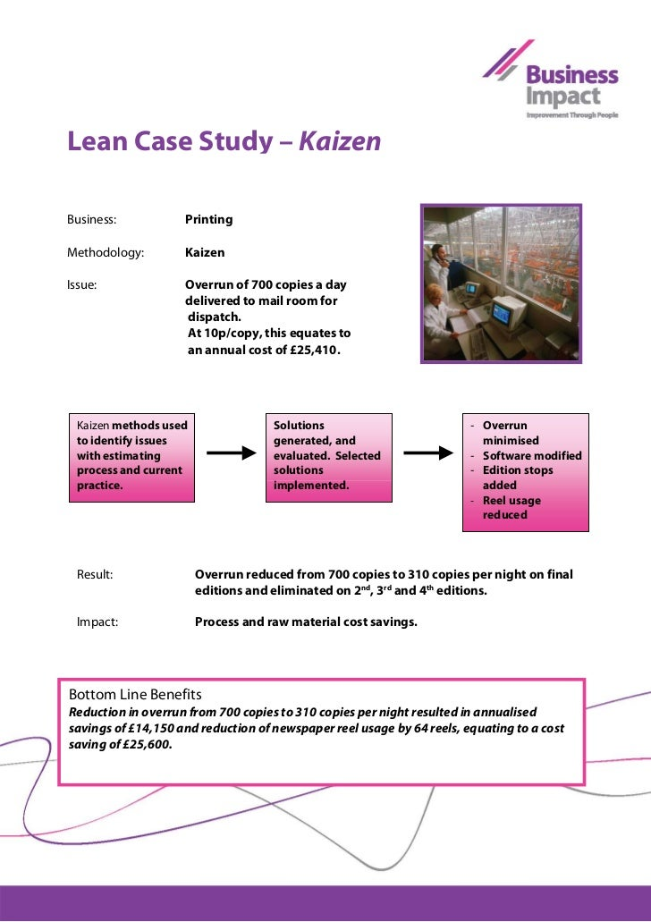 simple kaizen case study Kaizen (改善) is the japanese word for improvement in business, kaizen refers to activities that continuously improve all functions and involve all employees from the ceo to the assembly line workers.