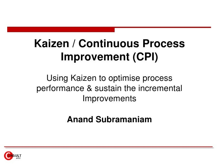 Kaizen / Continuous Process Improvement (CPI)<br />Using Kaizen to optimise process performance & sustain the incremental ...