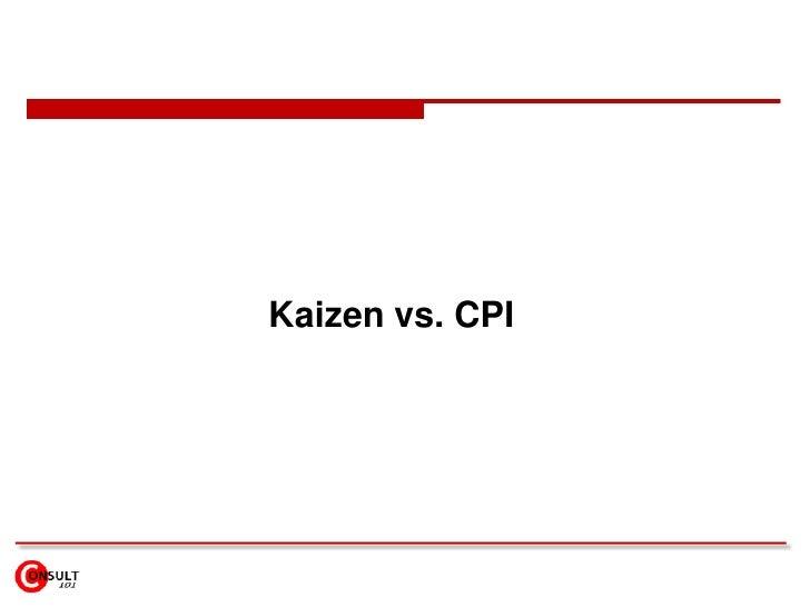 Kaizen vs. CPI<br />