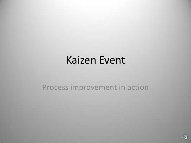 Kaizen Event<br />Process improvement in action<br />