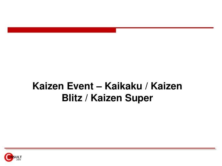 Kaizen Event – Kaikaku / Kaizen Blitz / Kaizen Super<br />