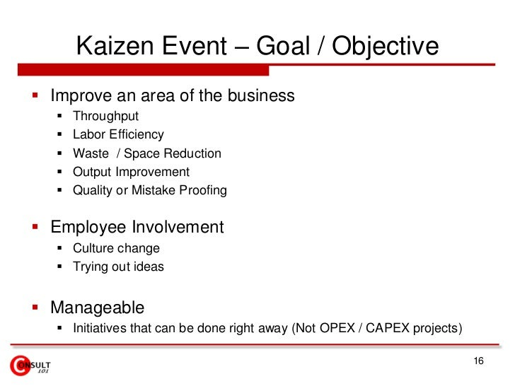 Kaizen Event – Goal / Objective<br />Improve an area of the business<br />Throughput <br />Labor Efficiency<br />Waste  / ...