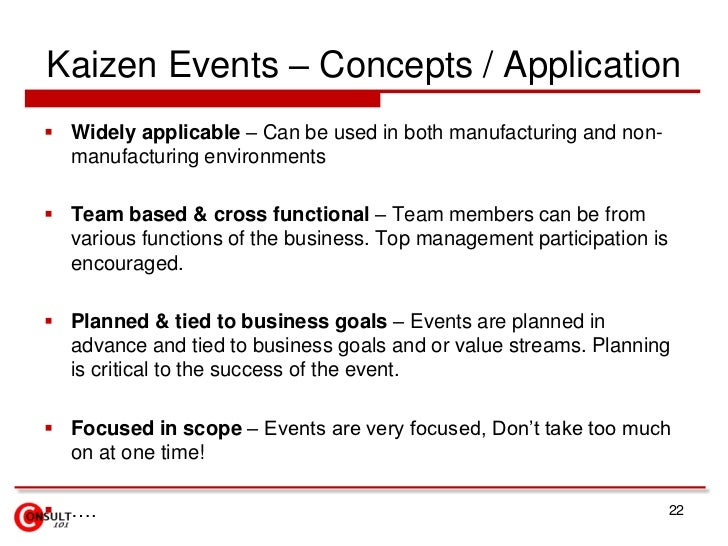Kaizen Events – Concepts / Application<br />Widely applicable – Can be used in both manufacturing and non-manufacturing en...