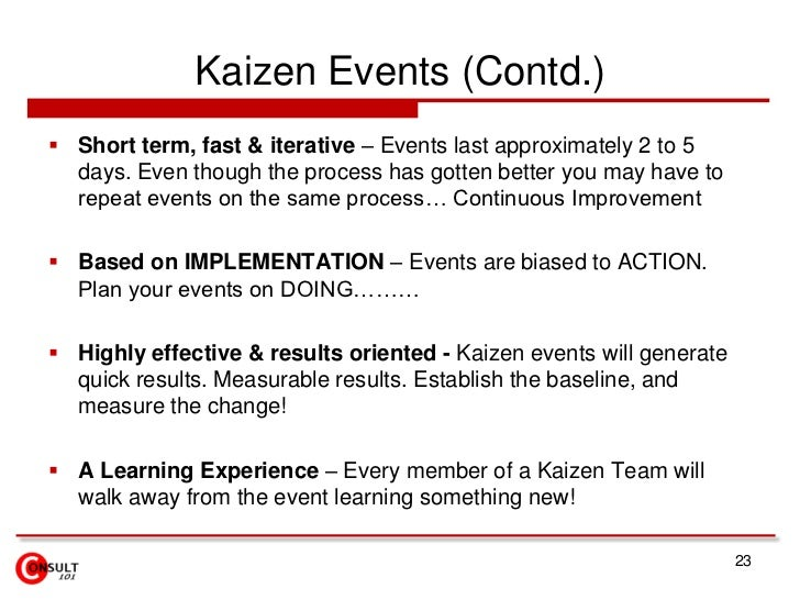 Kaizen Events (Contd.)<br />Short term, fast & iterative – Events last approximately 2 to 5 days. Even though the process ...