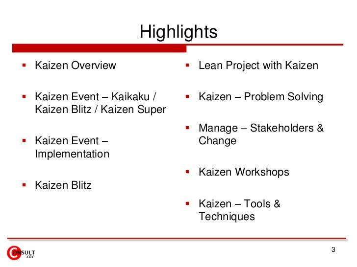 Highlights<br />Kaizen Overview<br />Kaizen Event – Kaikaku / Kaizen Blitz / Kaizen Super<br />Kaizen Event – Implementati...