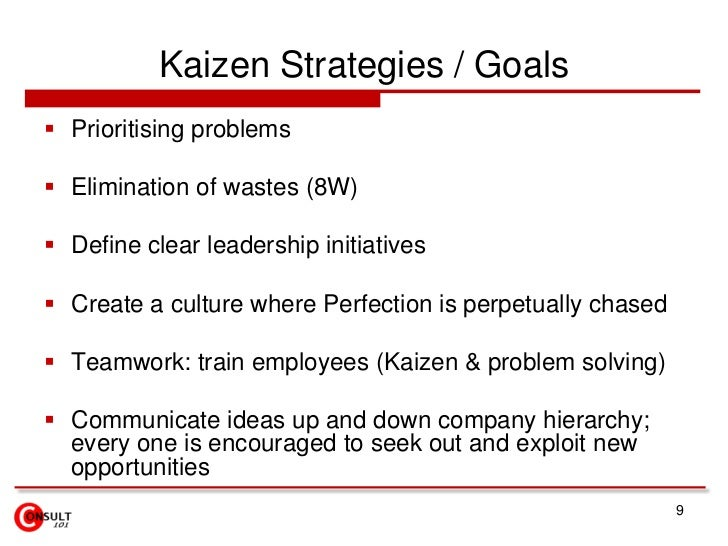 Kaizen Strategies / Goals<br />Prioritising problems<br />Elimination of wastes (8W)<br />Define clear leadership initiati...