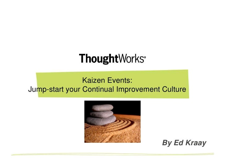 Kaizen Events:Jump-start your Continual Improvement Culture                                      Created by Ed Kraay, Thou...