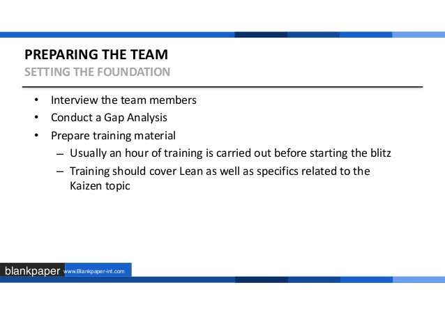 how to conduct a kaizen blitz Kaizen is a japanese business philosophy that revolves around the concept of continuous improvement, the monitored progress of an organization in regards to a preset goal.