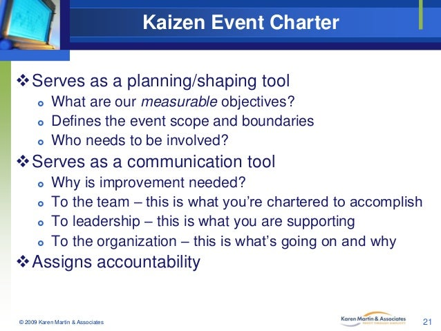 Kaizen Event Charter Serves as a planning/shaping tool     What are our measurable objectives? Defines the event scope...