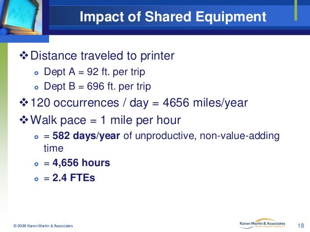 Impact of Shared Equipment Distance traveled to printer    Dept A = 92 ft. per trip Dept B = 696 ft. per trip  120 occ...