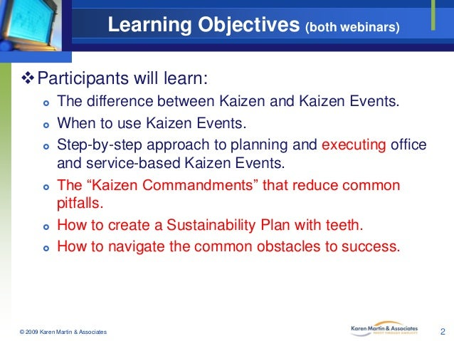Learning Objectives (both webinars) Participants will learn:          The difference between Kaizen and Kaizen Even...