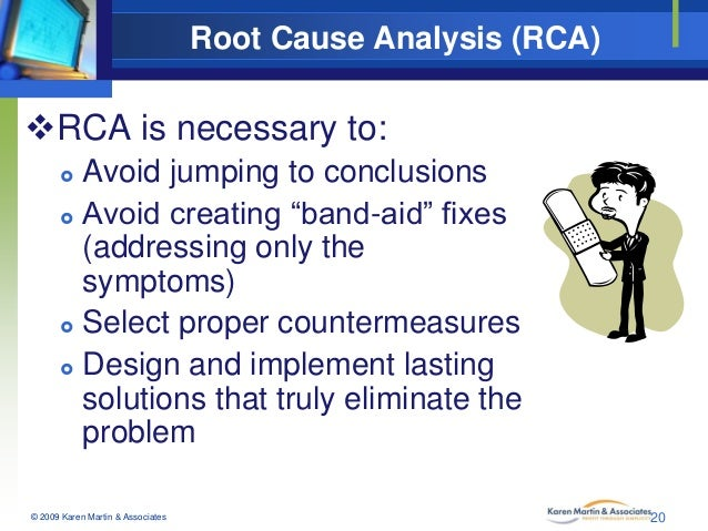 """Root Cause Analysis (RCA)  RCA is necessary to: Avoid jumping to conclusions  Avoid creating """"band-aid"""" fixes (addressin..."""