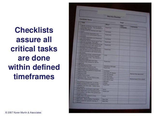 Checklists assure all critical tasks are done within defined timeframes  © 2007 Karen Martin & Associates