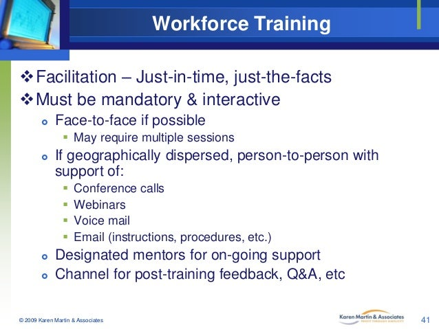 Workforce Training Facilitation – Just-in-time, just-the-facts Must be mandatory & interactive   Face-to-face if possib...