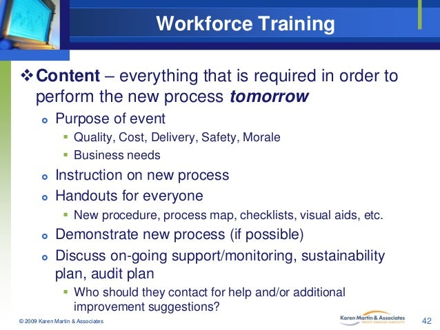 Workforce Training Content – everything that is required in order to perform the new process tomorrow   Purpose of event...