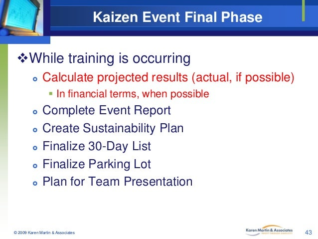 Kaizen Event Final Phase While training is occurring   Calculate projected results (actual, if possible)  In financial ...