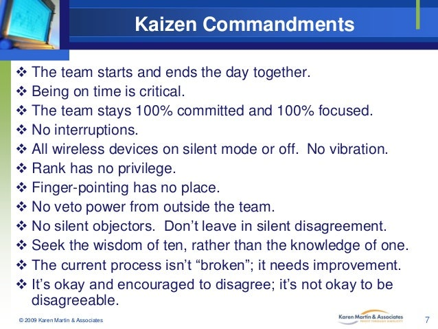 Kaizen Commandments  The team starts and ends the day together.  Being on time is critical.  The team stays 100% commit...