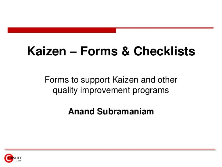 Kaizen – Forms & Checklists<br />Forms to support Kaizen and other quality improvement programs<br />Anand Subramaniam<br />