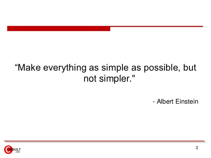 """2<br />""""Make everything as simple as possible, but not simpler."""" <br />- Albert Einstein <br />"""