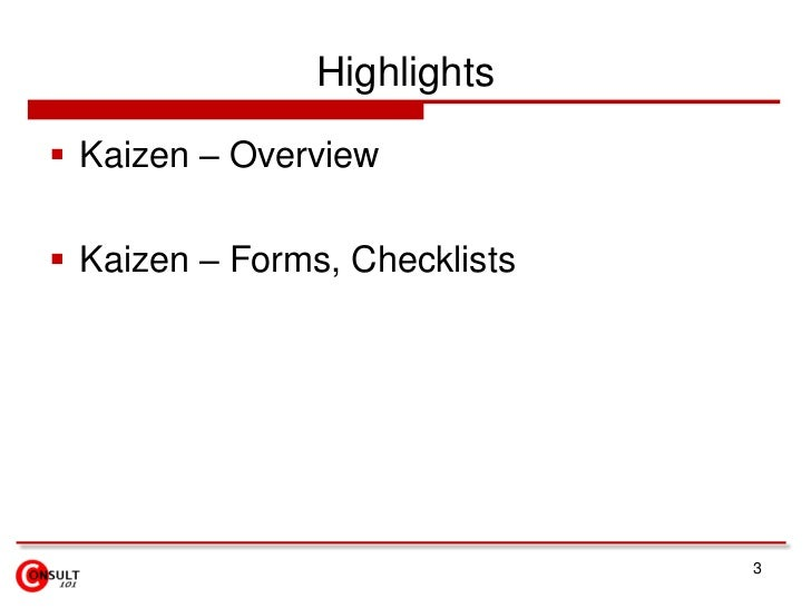 3<br />Highlights<br />Kaizen – Overview<br />Kaizen – Forms, Checklists<br />
