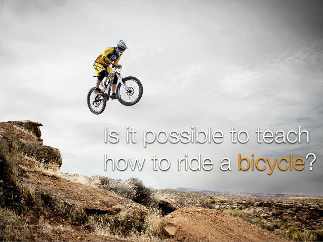 Is it possible to teach how to teach your kid to ride a bicycle?