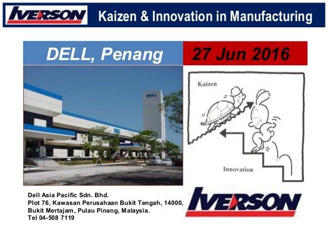 DELL, Penang 27 Jun 2016 Kaizen & Innovation in Manufacturing Dell Asia Pacific Sdn. Bhd. Plot 76, Kawasan Perusahaan Buki...