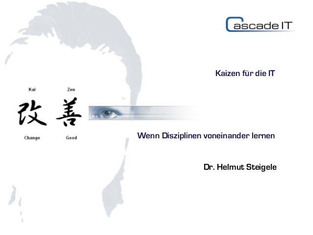 Kaizen für die ITWenn Disziplinen voneinander lernen                Dr. Helmut Steigele