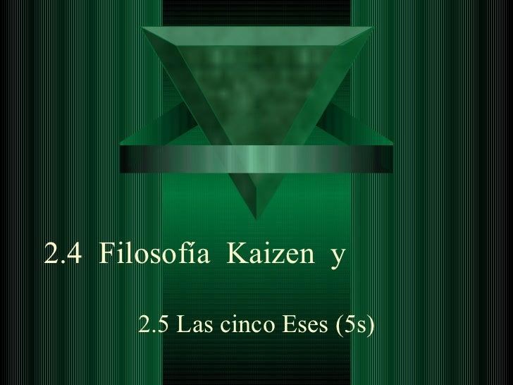 2.4  Filosofía  Kaizen  y 2.5 Las cinco Eses (5s)