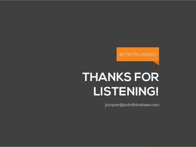 @POINTBLANKSEO THANKS FOR LISTENING! @POINTBLANKSEO jcooper@pointblankseo.com