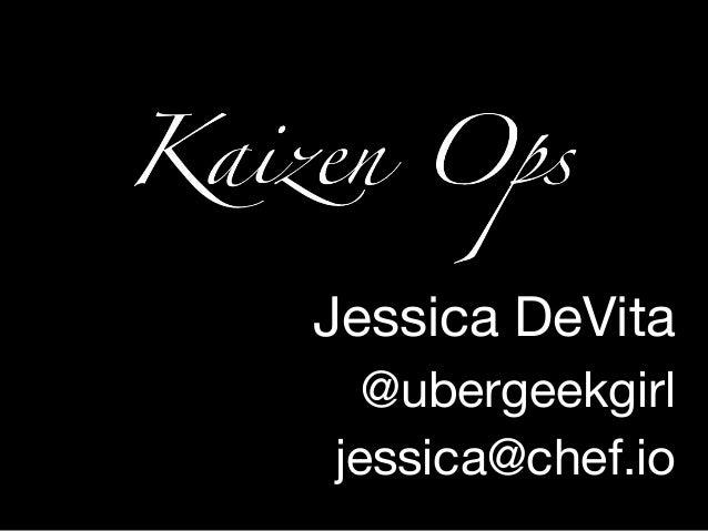 Jessica DeVita @ubergeekgirl jessica@chef.io