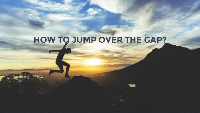 32 HOW TO JUMP OVER THE GAP?