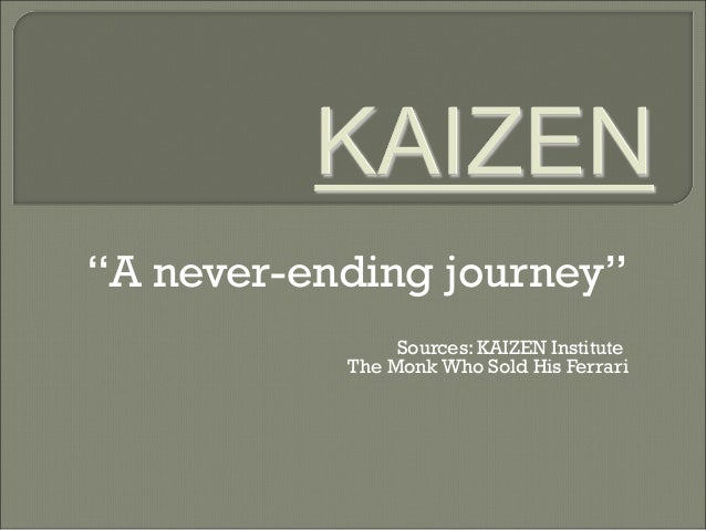 """A never-ending journey""Sources: KAIZEN InstituteThe Monk Who Sold His Ferrari"