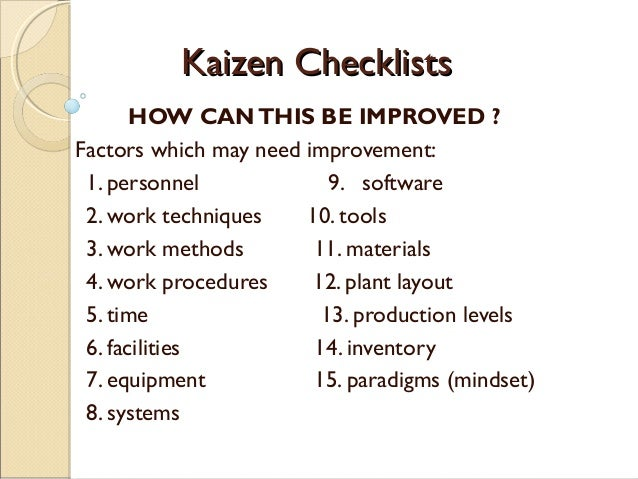 Kaizen ChecklistsKaizen ChecklistsHOW CANTHIS BE IMPROVED ?Factors which may need improvement:1. personnel 9. software2. w...