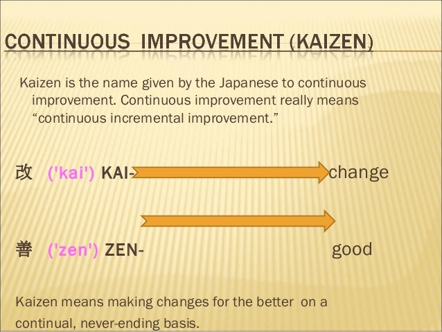 """Kaizen is the name given by the Japanese to continuousimprovement. Continuous improvement really means""""continuous incremen..."""