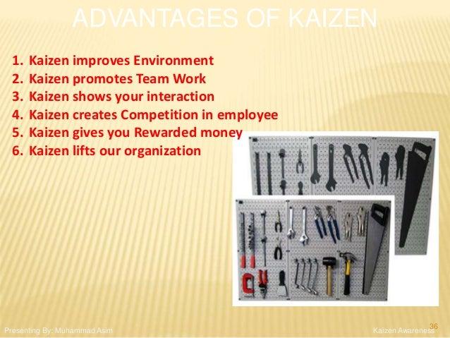 ADVANTAGES OF KAIZEN Kaizen Awareness 1. Kaizen improves Environment 2. Kaizen promotes Team Work 3. Kaizen shows your int...